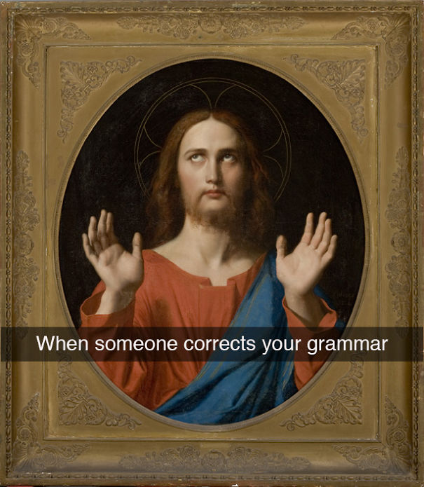 """Classical painting of Jesus; eyes are looking up and his hands are held up with palms toward viewer. Snapchat caption on top of image reads """"When someone corrects your grammar"""""""